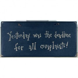 1019CP- Yesterday was the Deadline for all complaints! wood sign