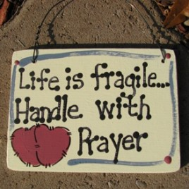 4013 - Life is Fragile...Handle with Prayer